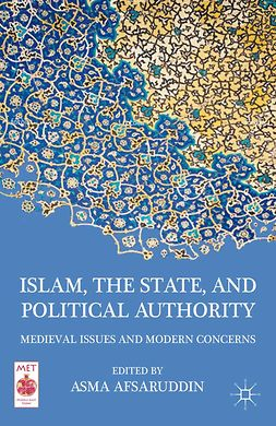 Afsaruddin, Asma - Islam, the State, and Political Authority, e-kirja