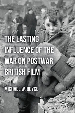 Boyce, Michael W. - The Lasting Influence of the War on Postwar British Film, ebook