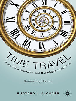 Alcocer, Rudyard J. - Time Travel in the Latin American and Caribbean Imagination, e-kirja