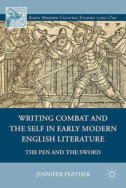 Feather, Jennifer - Writing Combat and the Self in Early Modern English Literature, ebook