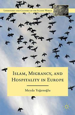 Yeğenoğlu, Meyda - Islam, Migrancy, and Hospitality in Europe, e-kirja