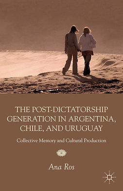 Ros, Ana - The Post-dictatorship Generation in Argentina, Chile, and Uruguay, ebook