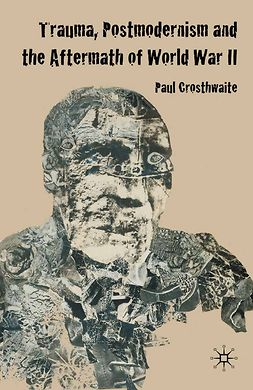 Crosthwaite, Paul - Trauma, Postmodernism, and the Aftermath of World War II, ebook