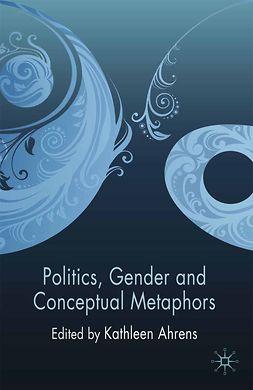 Ahrens, Kathleen - Politics, Gender and Conceptual Metaphors, e-bok