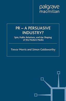 Goldsworthy, Simon - PR — A Persuasive Industry?, e-kirja