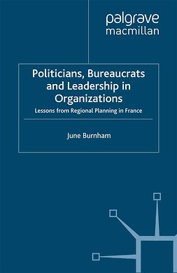 Burnham, June - Politicians, Bureaucrats and Leadership in Organizations, ebook
