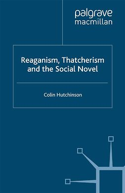 Hutchinson, Colin - Reaganism, Thatcherism and the Social Novel, ebook