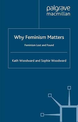 Woodward, Kath - Why Feminism Matters, e-bok