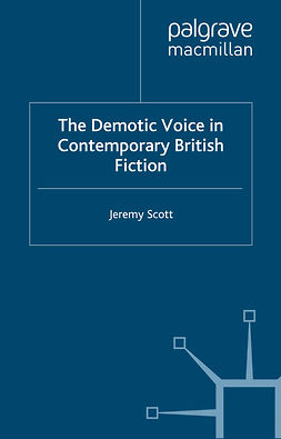Scott, Jeremy - The Demotic Voice in Contemporary British Fiction, e-kirja