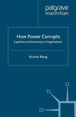 Blaug, Ricardo - How Power Corrupts, ebook