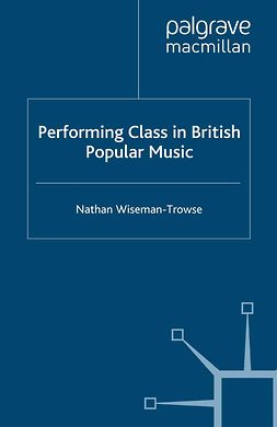 Wiseman-Trowse, Nathan - Performing Class in British Popular Music, ebook