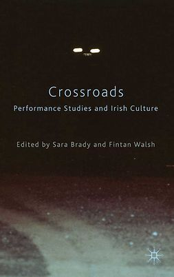 Brady, Sara - Crossroads: Performance Studies and Irish Culture, e-bok