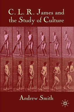 Smith, Andrew - C. L. R. James and the Study of Culture, e-bok