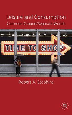 Stebbins, Robert A. - Leisure and Consumption, e-bok