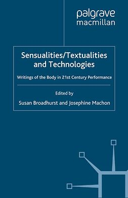 Broadhurst, Susan - Sensualities/Textualities and Technologies, e-bok