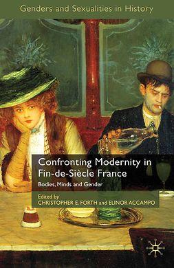 Accampo, Elinor - Confronting Modernity in Fin-de-Siècle France, e-bok
