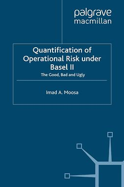 Moosa, Imad A. - Quantification of Operational Risk Under Basel II: the Good, Bad and Ugly, ebook