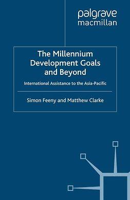 Clarke, Matthew - The Millennium Development Goals and Beyond, e-bok