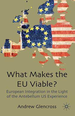 Glencross, Andrew - What Makes the EU Viable?, e-kirja