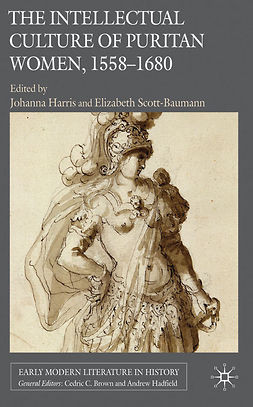 Harris, Johanna - The Intellectual Culture of Puritan Women, 1558–1680, e-kirja