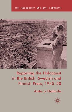 Holmila, Antero - Reporting the Holocaust in the British, Swedish and Finnish Press, 1945–50, e-kirja