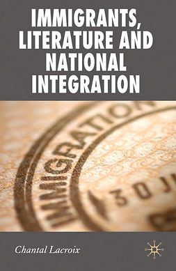 Lacroix, Chantal - Immigrants, Literature and National Integration, ebook
