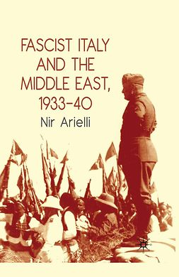 Arielli, Nir - Fascist Italy and the Middle East, 1933–40, ebook