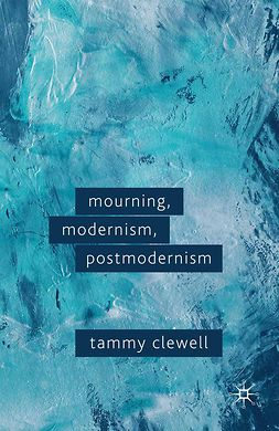 Clewell, Tammy - Mourning, Modernism, Postmodernism, e-bok