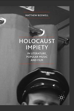 Boswell, Matthew - Holocaust Impiety in Literature, Popular Music and Film, ebook