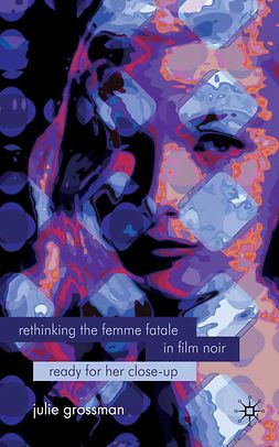 Grossman, Julie - Rethinking the Femme Fatale in Film Noir, ebook
