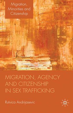 Andrijasevic, Rutvica - Migration, Agency and Citizenship in Sex Trafficking, ebook