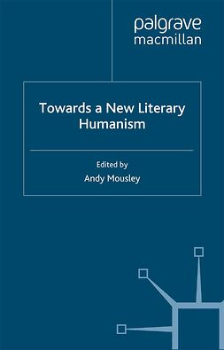 Mousley, Andy - Towards a New Literary Humanism, ebook