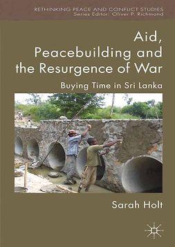 Holt, Sarah - Aid, Peacebuilding and the Resurgence of War, e-kirja
