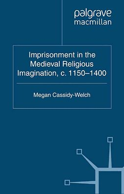 Cassidy-Welch, Megan - Imprisonment in the Medieval Religious Imagination, c. 1150–1400, ebook