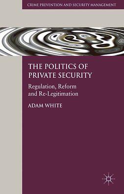 White, Adam - The Politics of Private Security, ebook