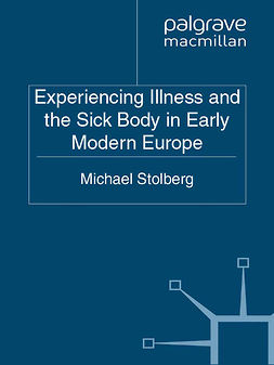 Stolberg, Michael - Experiencing Illness and the Sick Body in Early Modern Europe, ebook