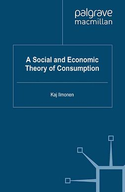 Ilmonen, Kaj - A Social and Economic Theory of Consumption, ebook