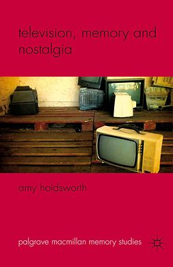 Holdsworth, Amy - Television, Memory and Nostalgia, ebook