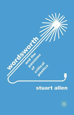 Allen, Stuart - Wordsworth and the Passions of Critical Poetics, ebook
