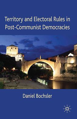 Bochsler, Daniel - Territory and Electoral Rules in Post-Communist Democracies, ebook