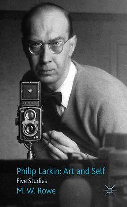 Rowe, M. W. - Philip Larkin: Art and Self, e-kirja