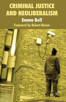 Bell, Emma - Criminal Justice and Neoliberalism, e-kirja
