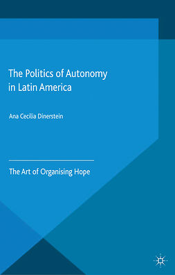 Dinerstein, Ana Cecilia - The Politics of Autonomy in Latin America, ebook