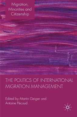 Geiger, Martin - The Politics of International Migration Management, e-kirja