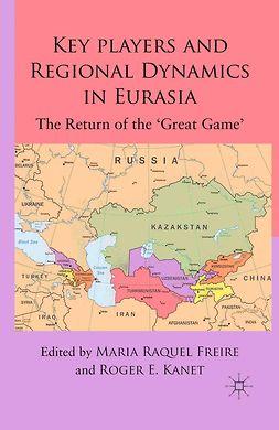 Freire, Maria Raquel - Key Players and Regional Dynamics in Eurasia, ebook