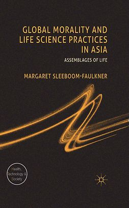 Sleeboom-Faulkner, Margaret - Global Morality and Life Science Practices in Asia, ebook