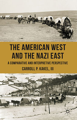 Kakel, Carroll P. - The American West and the Nazi East, ebook