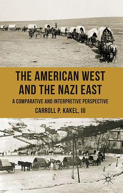 Kakel, Carroll P. - The American West and the Nazi East, ebook