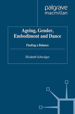 Schwaiger, Elisabeth - Ageing, Gender, Embodiment and Dance, e-bok