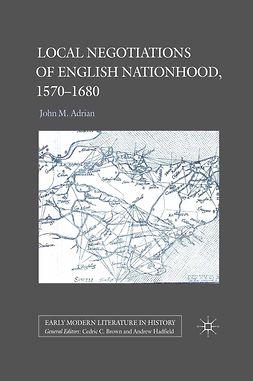 Adrian, John M. - Local Negotiations of English Nationhood, 1570–1680, e-bok